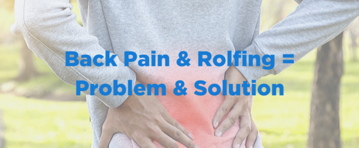 Back Pain and Rolfing = Problem and Solution